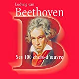 Beethoven : Ses 100 chefs-d'oeuvre (Coffret 6 CD)
