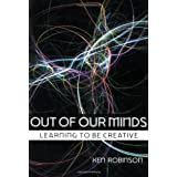 Out of our Minds: Learning to be Creativeby Ken Robinson