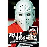 Pelle Lindbergh: Behind the White Mask ~ Thomas Tynander