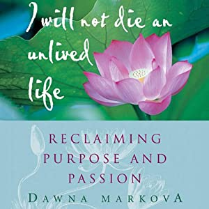 I Will Not Die an Unlived Life: Reclaiming Purpose and Passion | [Dawna Markova]