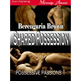 Shared Possession [Possessive Passions 1] (Siren Publishing Menage Amour)