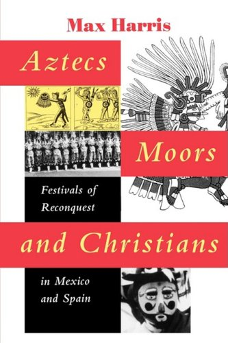 Aztecs, Moors, and Christians: Festivals of Reconquest in  Mexico and
