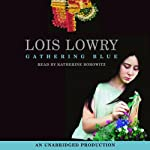 Gathering Blue (       UNABRIDGED) by Lois Lowry Narrated by Katherine Borowitz