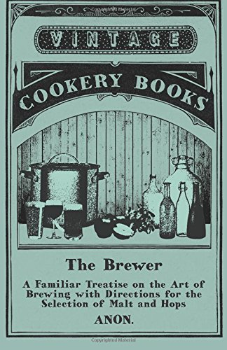 Vintage Cookery Books discount duty free The Brewer - A Familiar Treatise on the Art of Brewing with Directions for the Selection of Malt and Hops