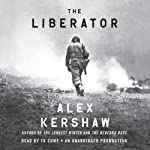 The Liberator: One World War II Soldier's 500-Day Odyssey from the Beaches of Sicily to the Gates of Dachau | Alex Kershaw