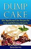 Dump Cake: 50+ Top Dump Cake Recipes For Easy And Delicious Desserts (Dump Cakes, Dump Cake Recipes Book 1)