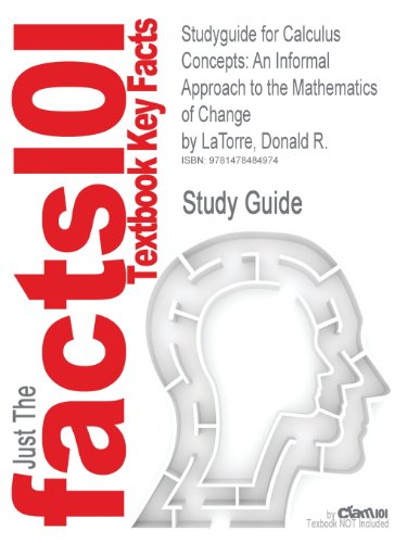 Studyguide for Calculus Concepts: An Informal Approach to the Mathematics of Change by Latorre, Donald R.