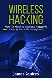Hacking: Wireless Hacking, How to Hack Wireless Networks, A Step-by-Step Guide for Beginners (How to Hack, Wireless Hackin...