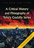 img - for By David Kalat A Critical History and Filmography of Toho's Godzilla Series, 2d ed. (2nd Second Edition) [Hardcover] book / textbook / text book