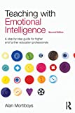 Teaching with Emotional Intelligence: A step-by-step guide for Higher and Further Education professionals Alan Mortiboys