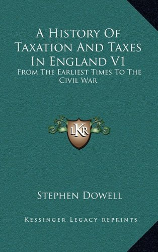 A History of Taxation and Taxes in England V1: From the Earliest Times to the Civil War
