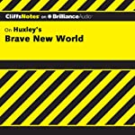 Brave New World: CliffsNotes (       UNABRIDGED) by Charles Higgins, Ph.D., Regina Higgins, Ph.D. Narrated by Tim Wheeler