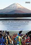 img - for Asian Sacred Natural Sites: Philosophy and practice in protected areas and conservation book / textbook / text book