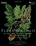 img - for Flora Mirabilis: How Plants Have Shaped World Knowledge, Health, Wealth, and Beauty by Howell, Catherine H. (2009) Hardcover book / textbook / text book