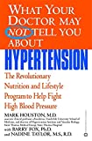 img - for What Your Doctor May Not Tell You About(TM): Hypertension: The Revolutionary Nutrition and Lifestyle Program to Help Fight High Blood Pressure book / textbook / text book