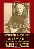 Harriet Jacobs Incidents in the Life of a Slave Girl : restored version complete and unabridged
