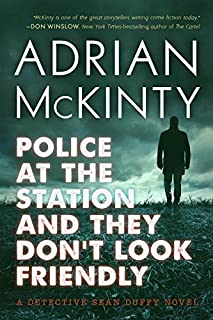 Book Cover: Police at the Station and They Don't Look Friendly: A Detective Sean Duffy Novel
