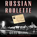 Russian Roulette: How British Spies Thwarted Lenin's Plot for Global Revolution (       UNABRIDGED) by Giles Milton Narrated by Napoleon Ryan