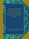 The poems of Philip Freneau, poet of the American revolution. Edited for the Princeton Historical Association by Fred Lewis Pattee Volume 3