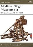 Medieval Siege Weapons (1): Western Europe AD 585-1385 (New Vanguard)
