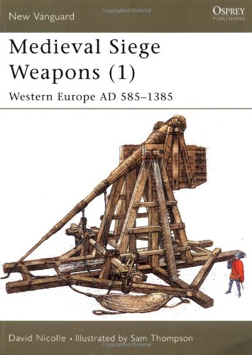 Medieval Siege Weapons (1): Western Europe AD 585-1385 (New Vanguard)