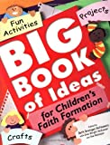 img - for Big Book of Ideas for Children's Faith Formation: Fun Activities, Projects, Crafts book / textbook / text book