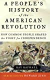 A People s History of the American Revolution: How Common People Shaped the Fight for Independence