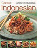 Sallie Morris Classic Indonesian Cooking: 70 Traditional Dishes from an Undiscovered Cuisine, Shown Step-by-step in Over 250 Simple-to-follow Photographs