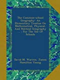 The Common-school Geography: An Elementary Treatise On Mathematical, Physical, And Political Geography ... : For The Use Of Schools