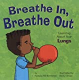 Breathe In, Breathe Out: Learning About Your Lungs (Amazing Body)