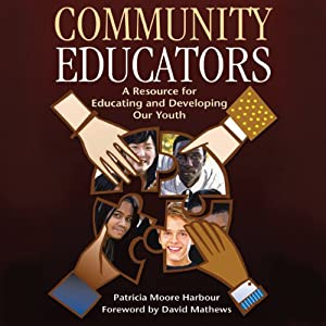 Community Educators: A Resource for Educating and Developing Our Youth | [Patricia Moore Harbour]