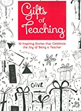 Gifts of Teaching: 10 Inspiring Stories that Celebrate the Joy of being a Teacher
