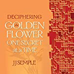 Deciphering the Golden Flower One Secret at a Time | JJ Semple
