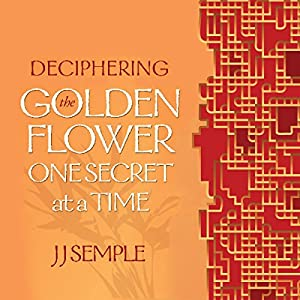 Deciphering the Golden Flower One Secret at a Time Audiobook
