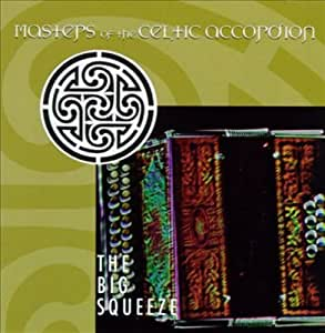 The Big Squeeze: Masters of the Celtic Accordion