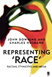 John D. H. Downing Representing Race: Racisms, Ethnicity and the Media