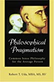 img - for Philosophical Pragmatism: Common Sense Philosophy for the Average Person book / textbook / text book