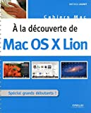 echange, troc Mathieu Lavant - A la découverte de Mac OS X Lion : Spécial grands débutants !