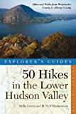 img - for Explorer's Guide 50 Hikes in the Lower Hudson Valley: Hikes and Walks from Westchester County to Albany (Second Edition) (Explorer's 50 Hikes) book / textbook / text book