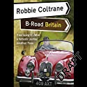 Robbie Coltrane's B-Road Britain Audiobook by Robbie Coltrane Narrated by Nick McArdle