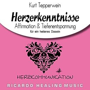 Herzkommunikation: Affirmation & Tiefenentspannung für ein heiteres Dasein (Herzerkenntnisse) Hörbuch