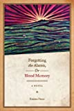 Forgetting the Alamo, Or, Blood Memory: A Novel (Chicana Matters)