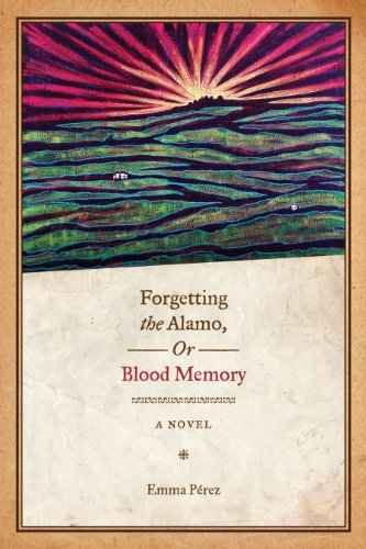Forgetting the Alamo, Or, Blood Memory: A Novel (Chicana...