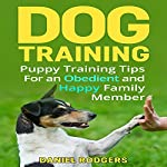 Dog Training: Puppy Training Tips for an Obedient and Happy Family Member   Daniel Rodgers