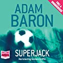 Superjack Audiobook by Adam Baron Narrated by Gordon Griffin