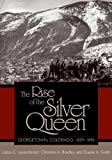 The Rise of the Silver Queen: Georgetown, Colorado, 1859-1896 (Mining the American West) (0870817949) by Leyendecker, Liston Edgington