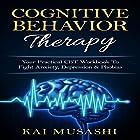 Cognitive Behavior Therapy: Your Practical CBT Workbook to Fight Anxiety, Depression & Phobias Hörbuch von Kai Musashi Gesprochen von: Beau Morgan