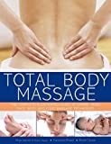 Total Body Massage: The Complete Illustrated Guide to Expert Head, Face, Body and Foot Massage Techniques