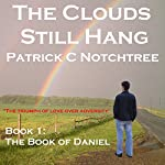 The Clouds Still Hang: The Book of Daniel, Book 1 | Patrick C. Notchtree