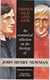 img - for Things Old and New: An Ecumenical Reflection on the Theology of John Henry Newman book / textbook / text book